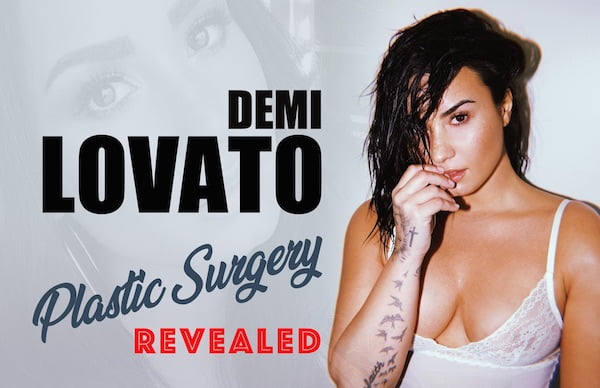 Demi Lovato Plastic Surgery Revealed